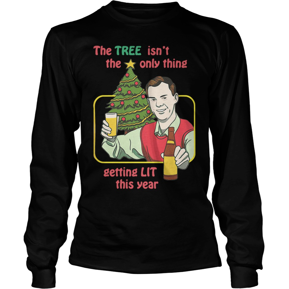 Christmas Drinker The Tree Isn't The Only Thing Getting Lit This Year Shirt