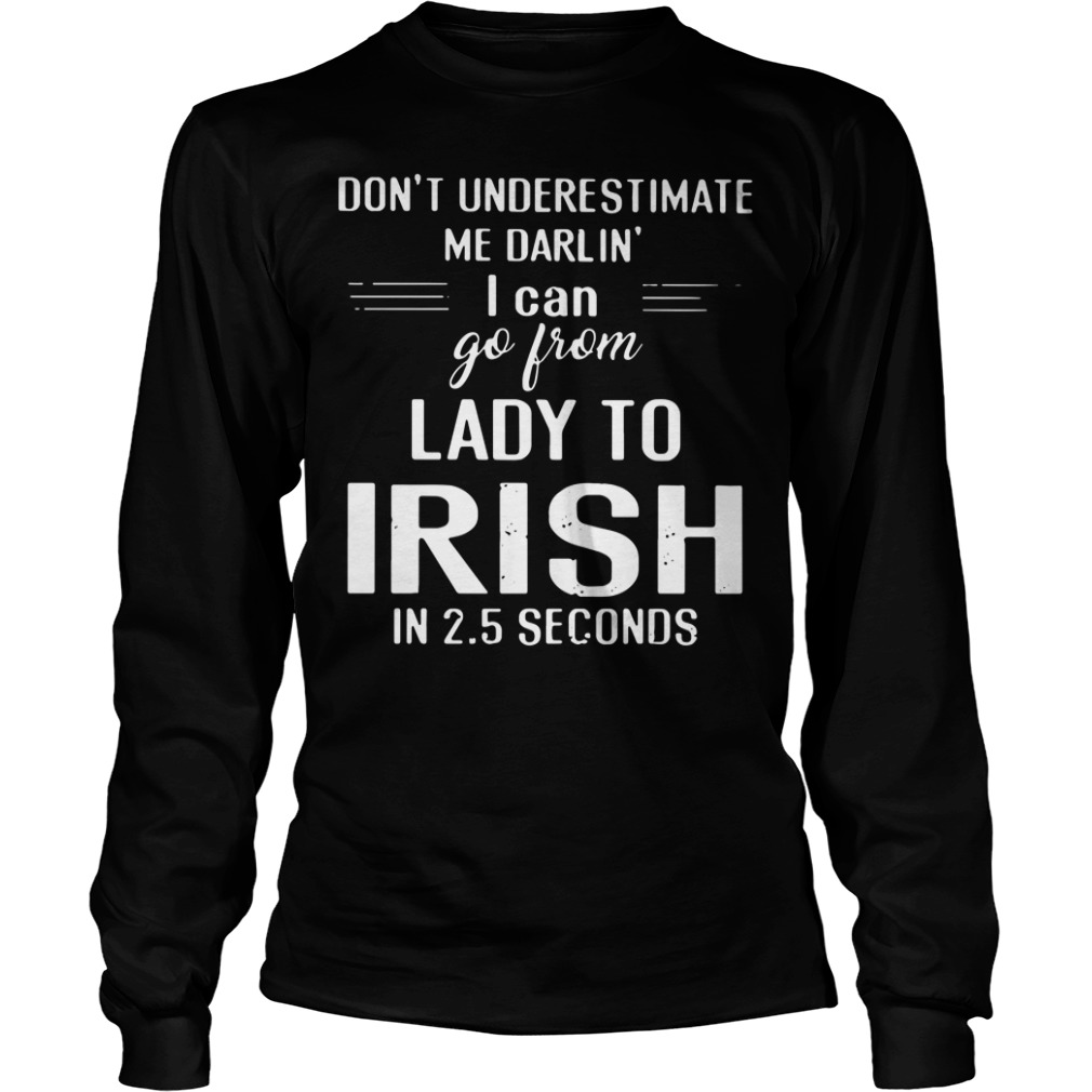 Don't Underestimate Me Rarlin' I Can Go From Lady To Irish In 2 5 Seconds Shirt