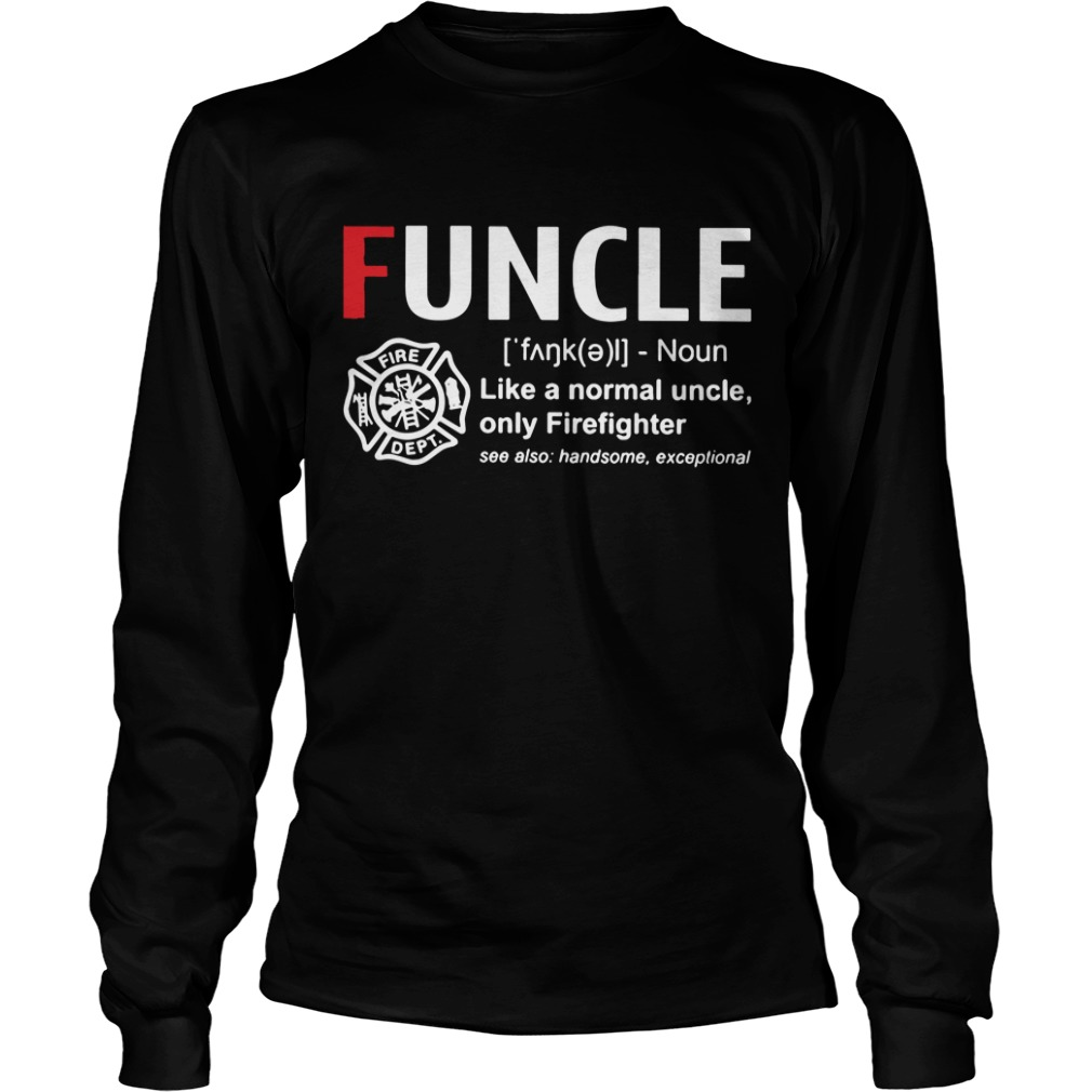 Funcle Like A Normal Uncle Only Firefighter Shirt