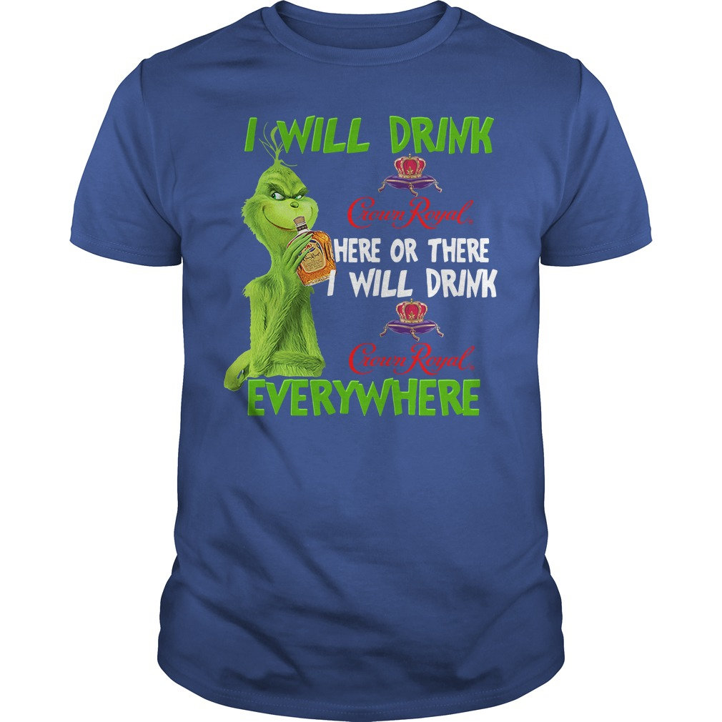 Grinch I Will Drink Crown Royal Here or There I Will Drink T-Shirt