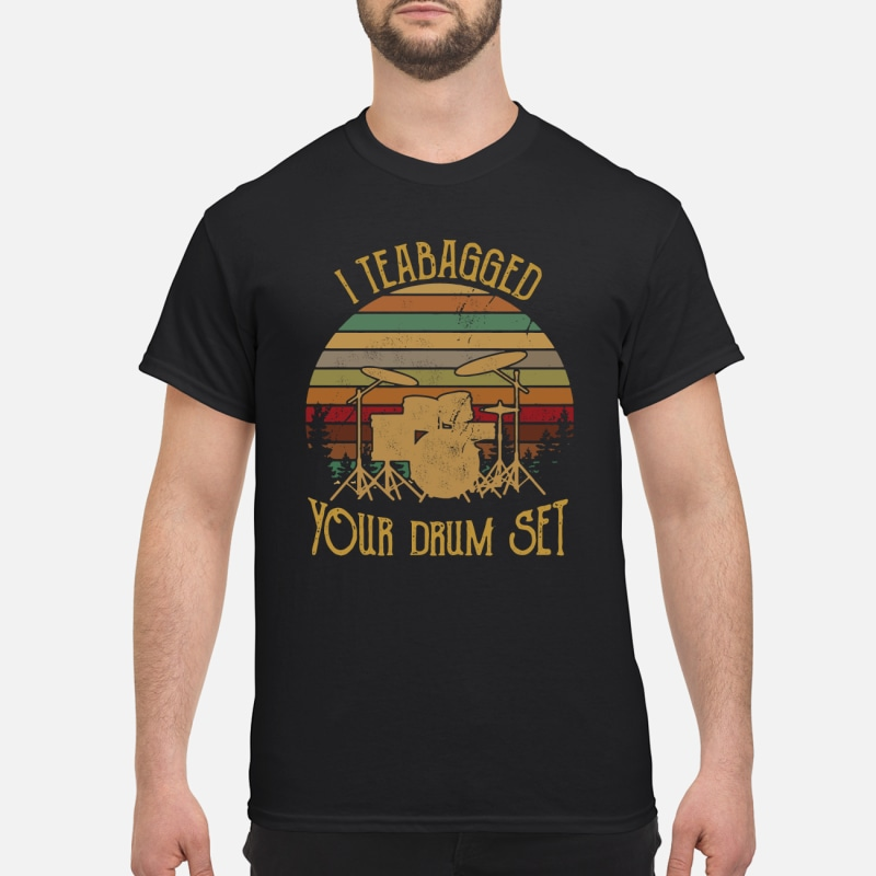 I Teabagged Your Drum Set Sunset shirt