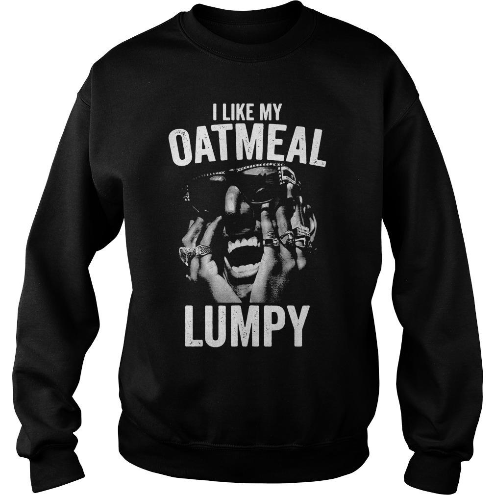 I Like My Oatmeal Lumpy Shirt