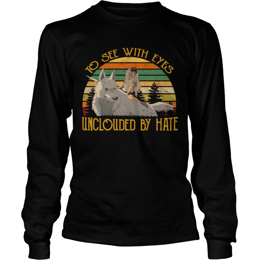 Mononoke Hime to See with Eyes unclouded by Hate Shirt