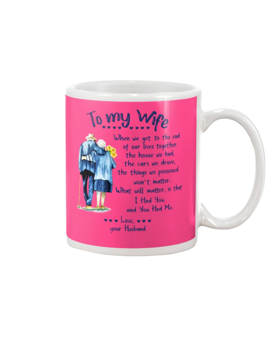 To my wife when we get to the end of our lives together mug