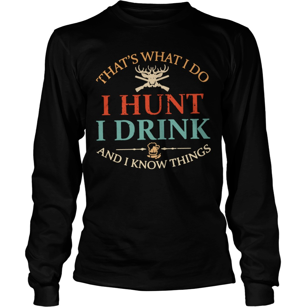 That's What I Do I Hunt I Drink And I Know Things Shirt