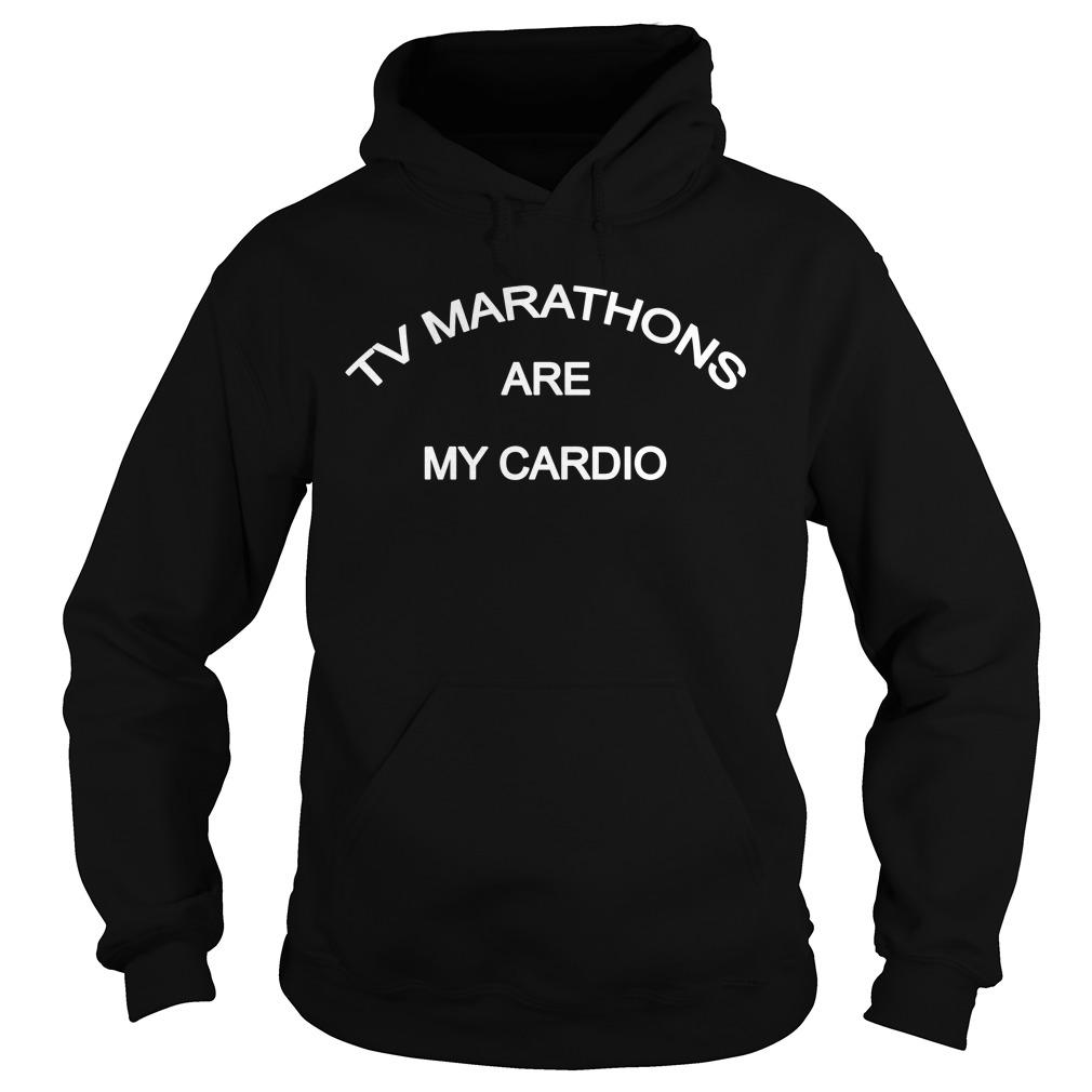 Tv Marathons Are My Cardio Shirt