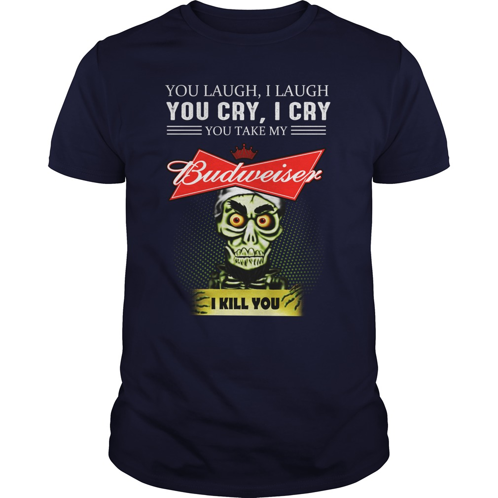 Achmed Budweiser Coffee You Laugh I Laugh You Cry I Cry You Take My Coffee shirt
