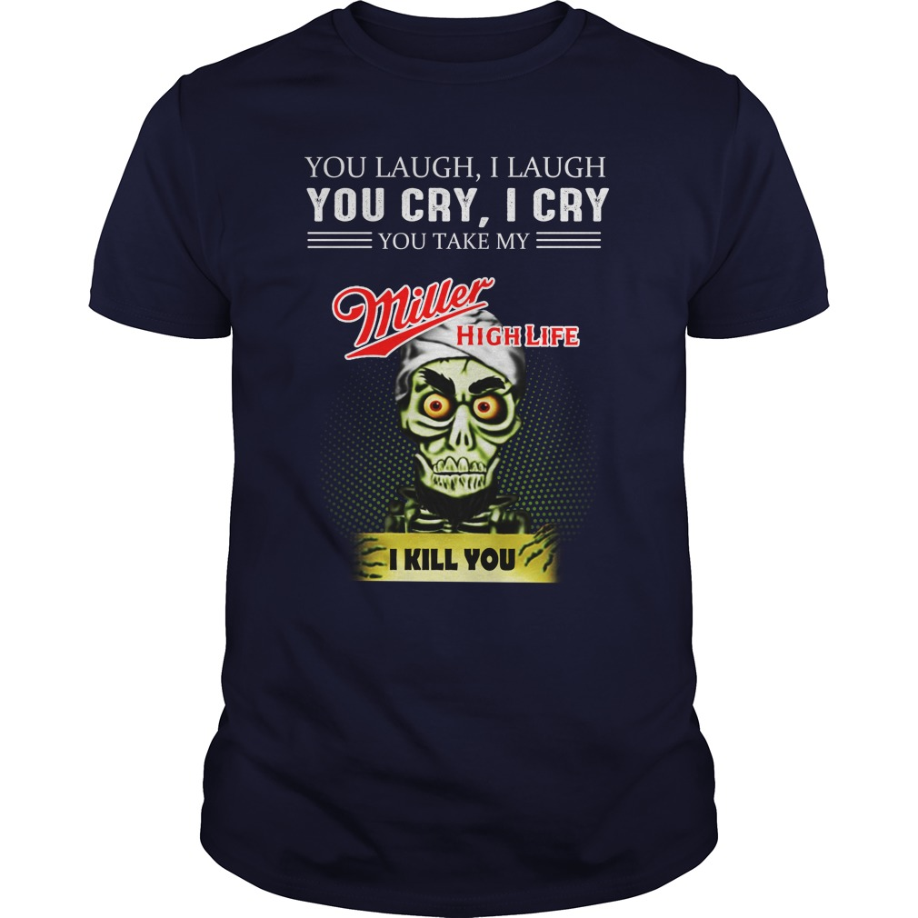 Achmed Miller High Life Coffee You Laugh I Laugh You Cry I Cry You Take My Coffee shirt