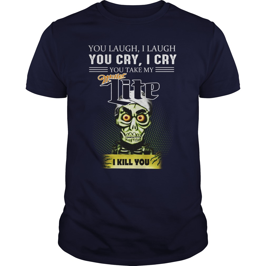 Achmed Miller Lite Coffee You Laugh I Laugh You Cry I Cry You Take My Coffee shirt