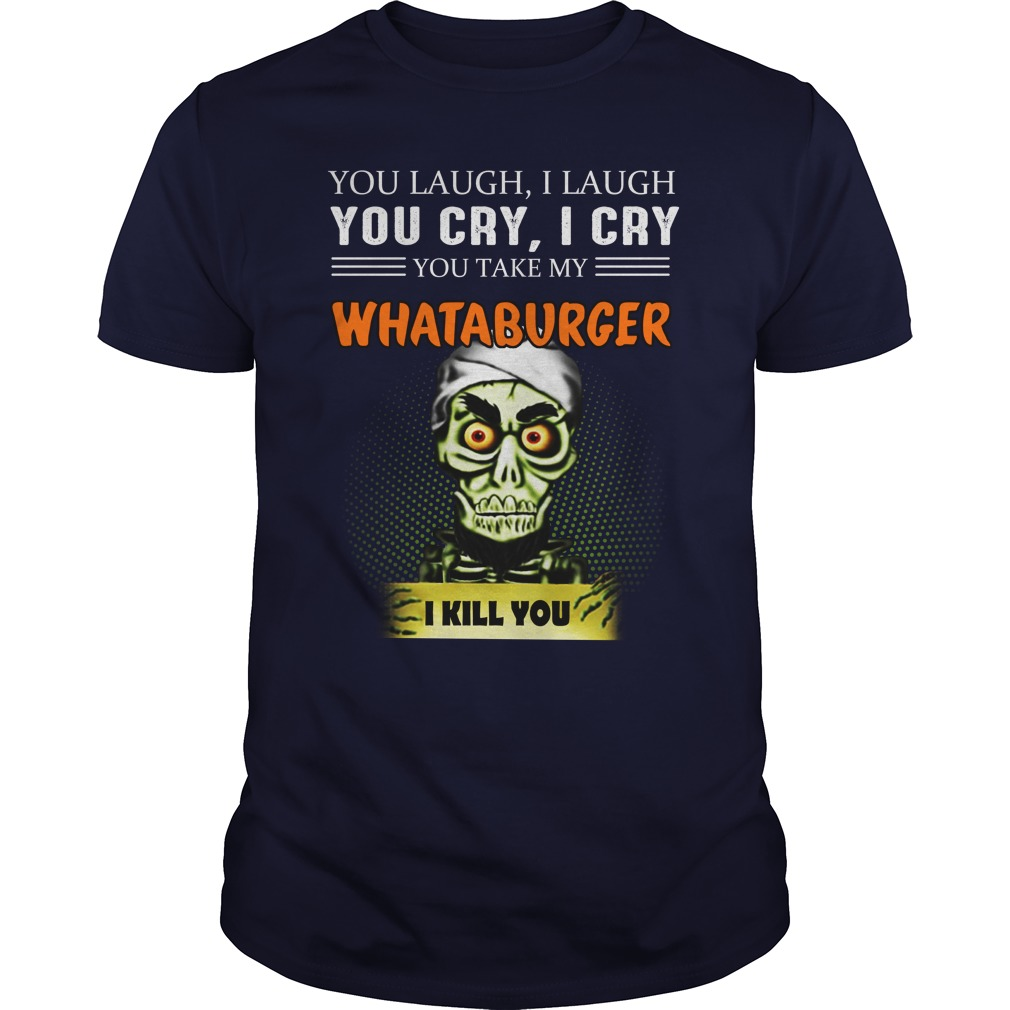Achmed Whataburger Coffee You Laugh I Laugh You Cry I Cry You Take My Coffee shirt