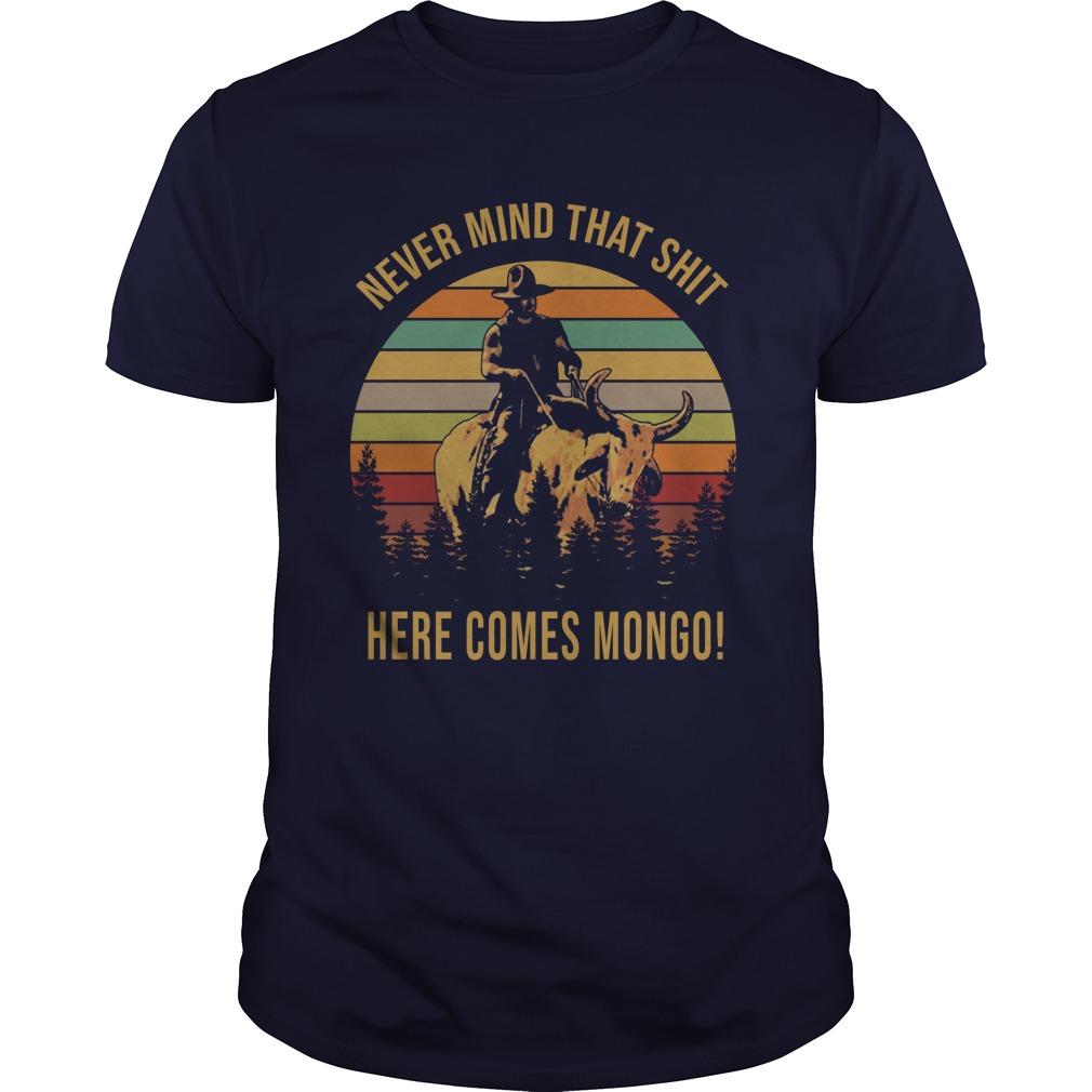 Blazing Saddles never mind that shit here comes Mongo shirt