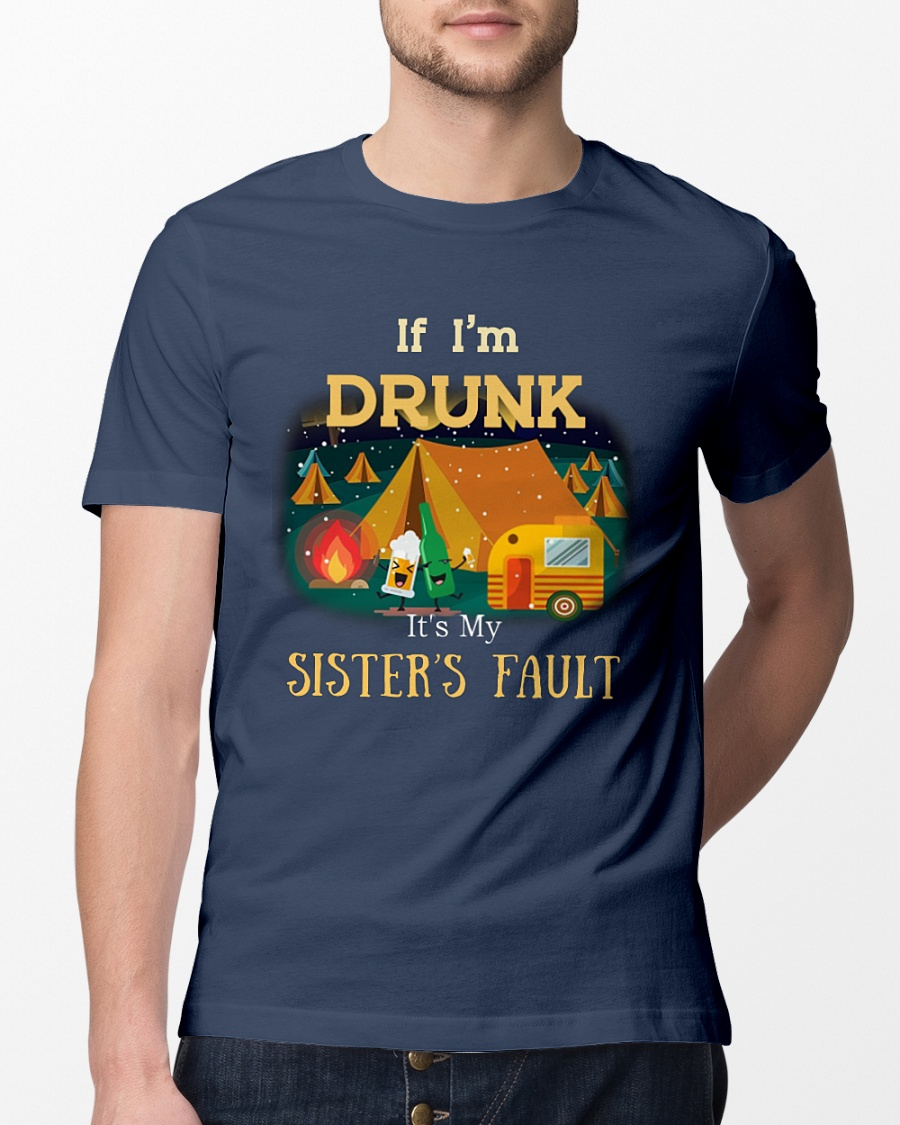 Camping if i'm drunk it's my sister's fault shirt