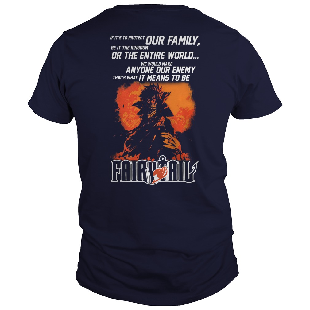 Fairy Tail If It's To Protect Our Family Be It The Kingdom Or The Entire World shirt