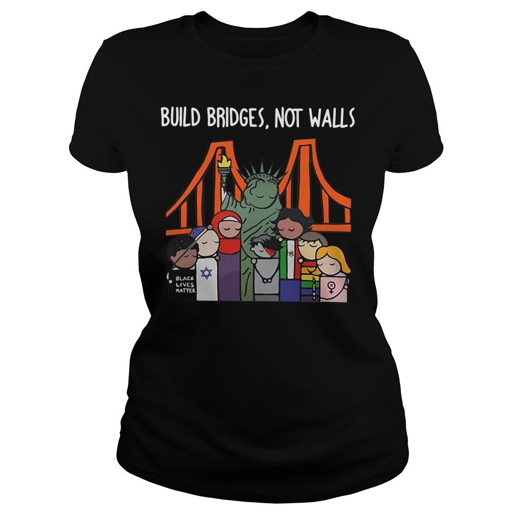 Build Bridges Not Walls Black Lives Matter Shirt