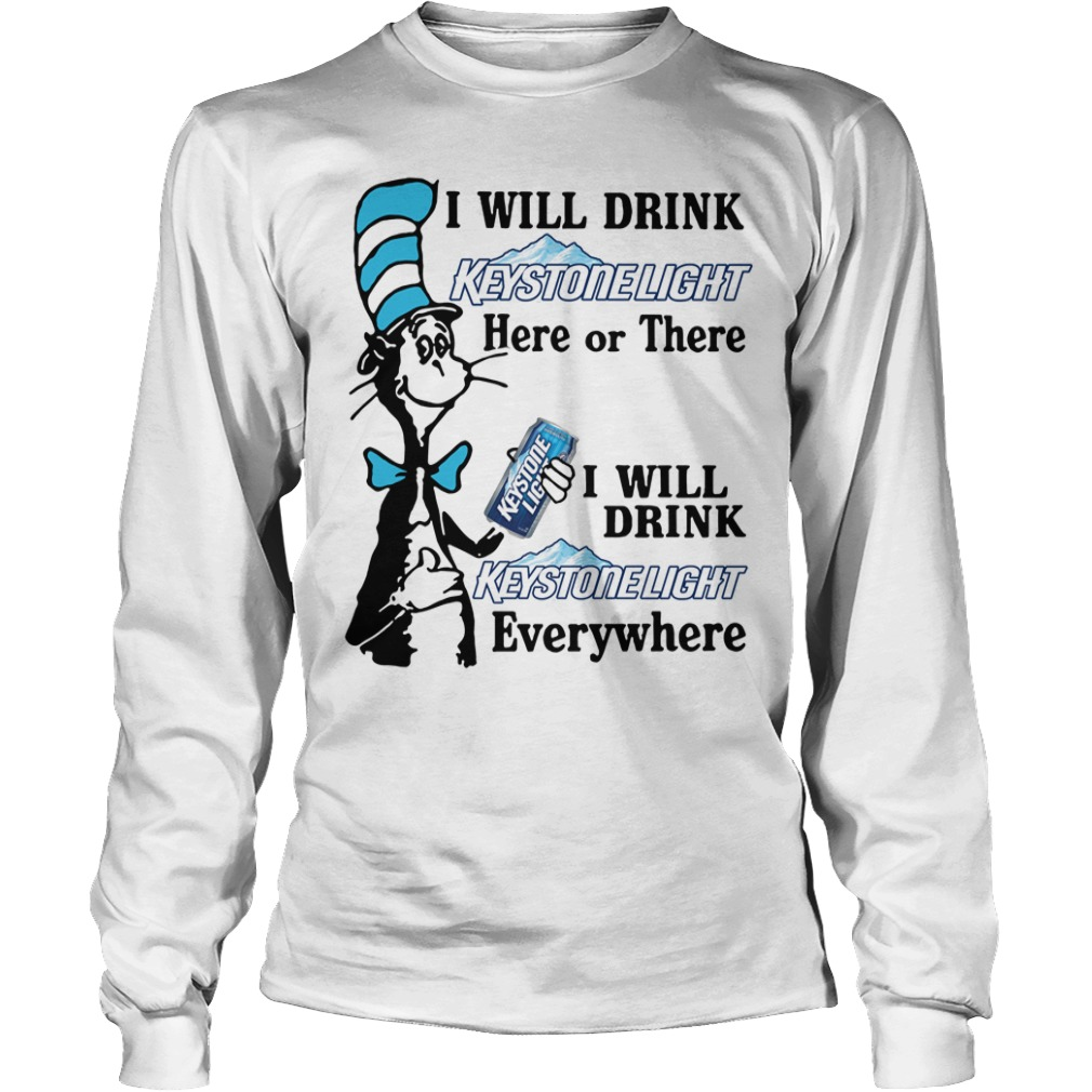 Dr Seuss I will drink Keystone Light here or there or everywhere shirt