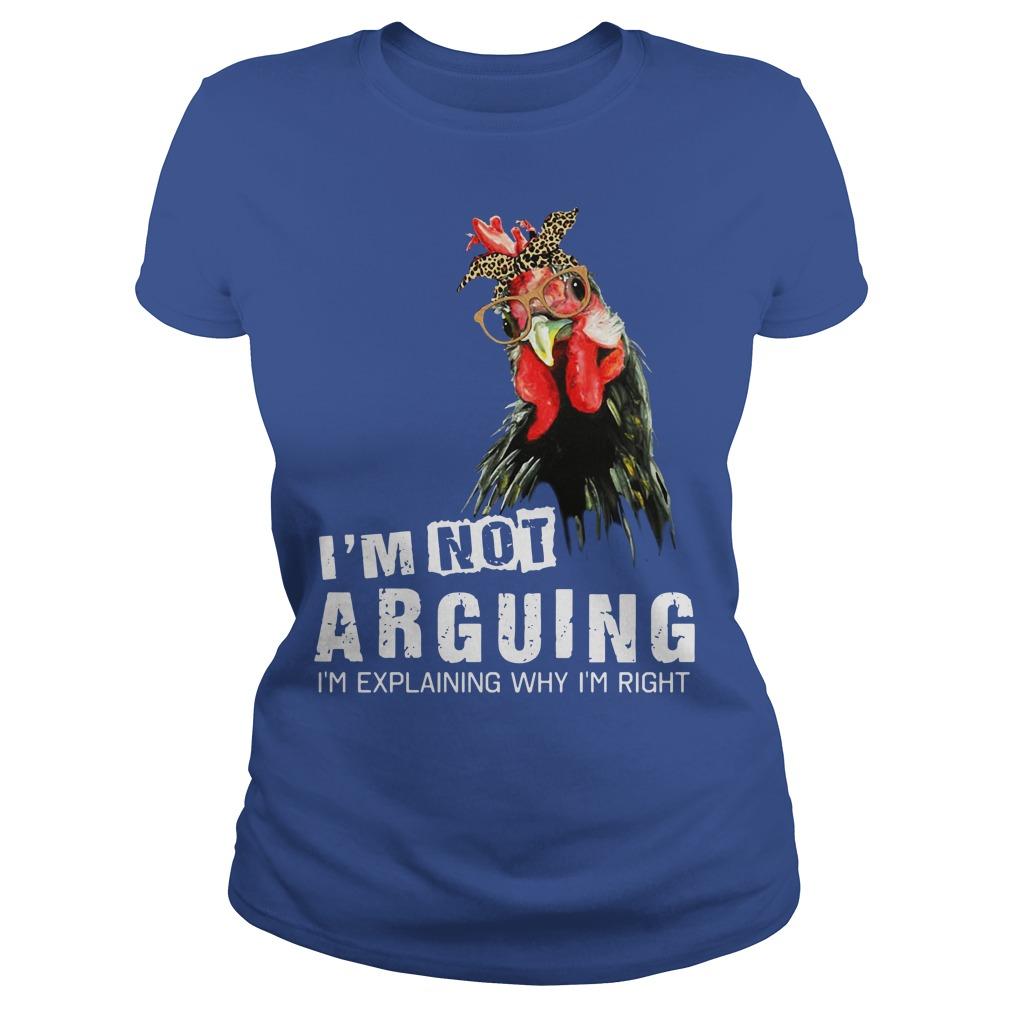 Chicken I'm Not Arguing I'm Explaining Why I'm Right Shirt