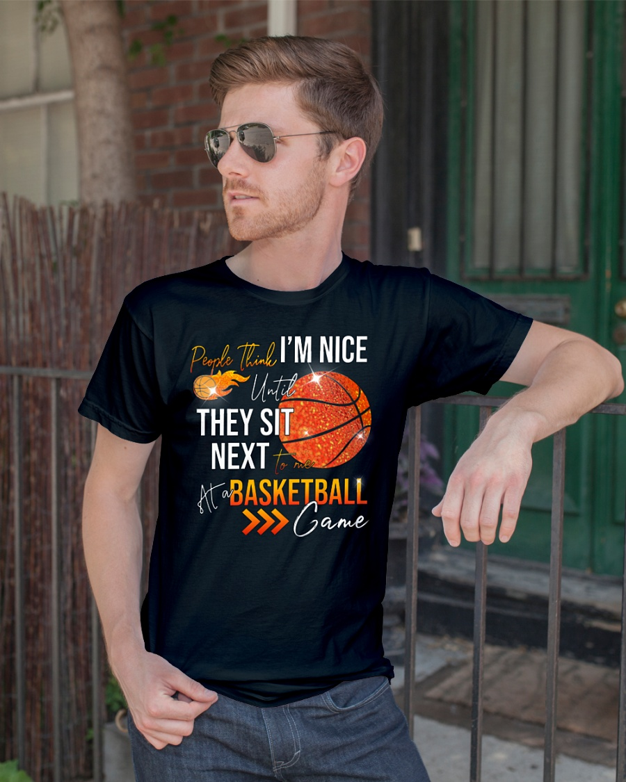 (Glitter) People think I'm nice until they sit next to me at a Basketball game shirt