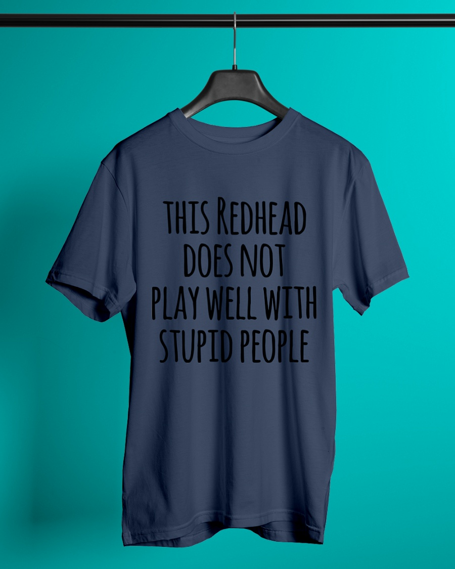 This redhead does not play well with stupid people mug and shirt
