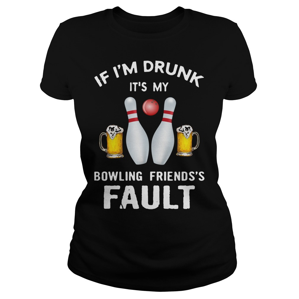 If I'm Drunk It's My Bowling Friend's Fault Bowling And Beer Shirt