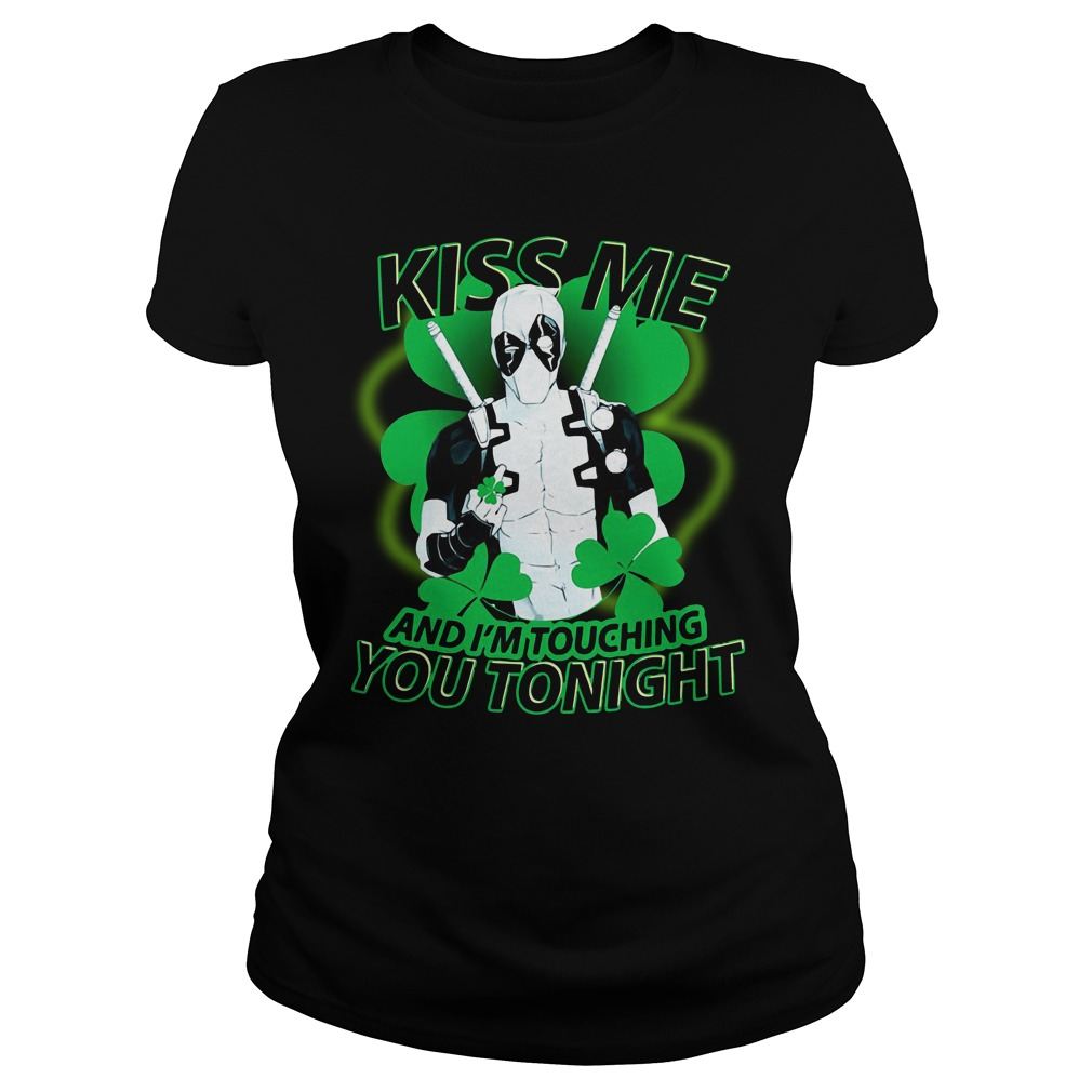 St Patrick Day Deadpool Kiss Me And I'm Touching You Tonight Shirt
