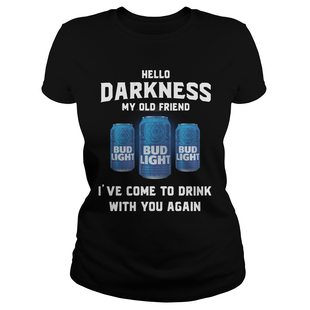 Bud Light Hello Darkness My Old Friend I've Come To Drink With You Again Shirt