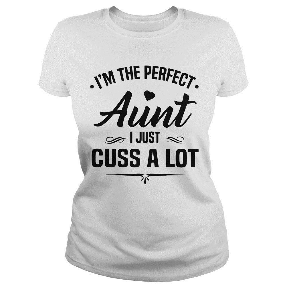 I'm The Perfect Aunt I Just Cuss A Lot Shirt