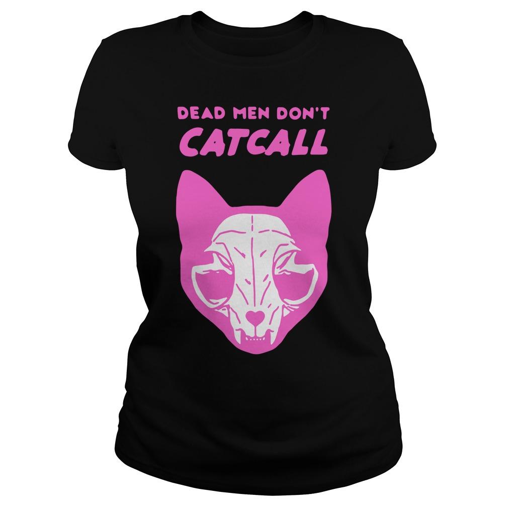 Dead Men Don't CatcallShirt