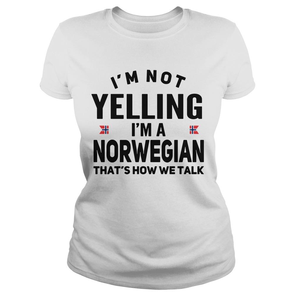 I'm Not Yelling I'm A Norwegian That's How We TalkShirt
