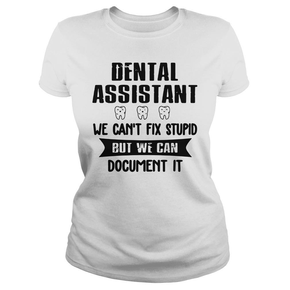 Dental Assistant We Can't Fix Stupid But We Can Document ItShirt