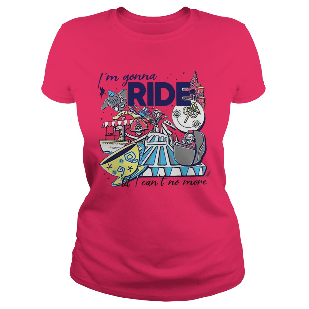I'm Gonna Ride To I Can't No MoreShirt
