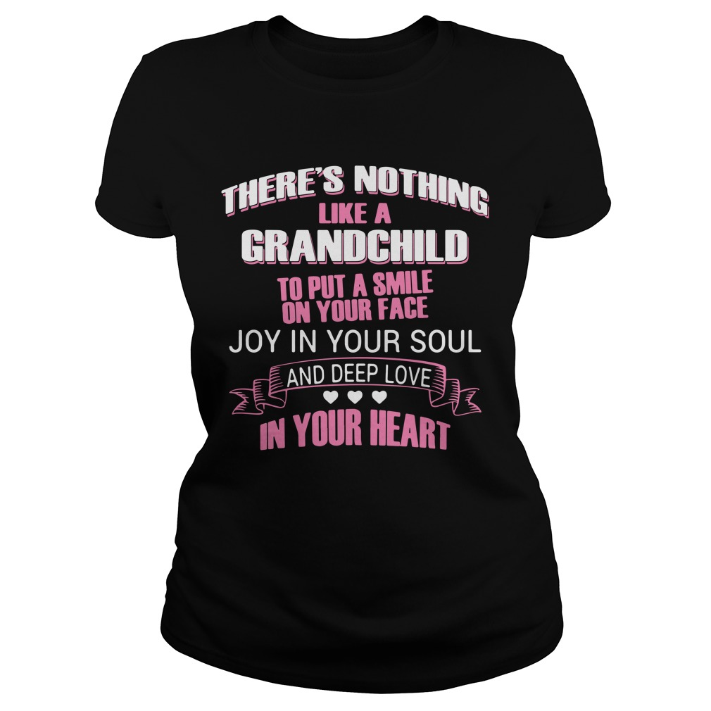 There's Nothing Like A Grandchild to Put A Smile On Your Face Shirt