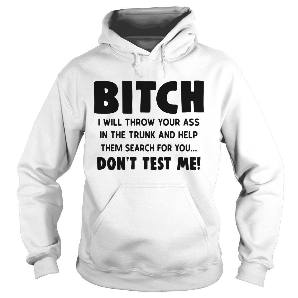 Bitch, I Will Throw Your AssShirt