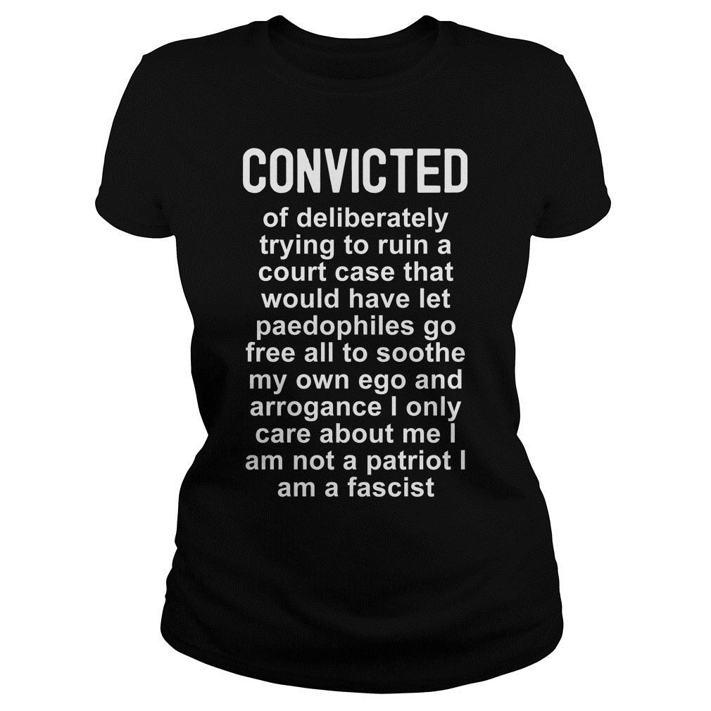 Convicted Of Deliberately Trying To Ruin A Court CaseShirt