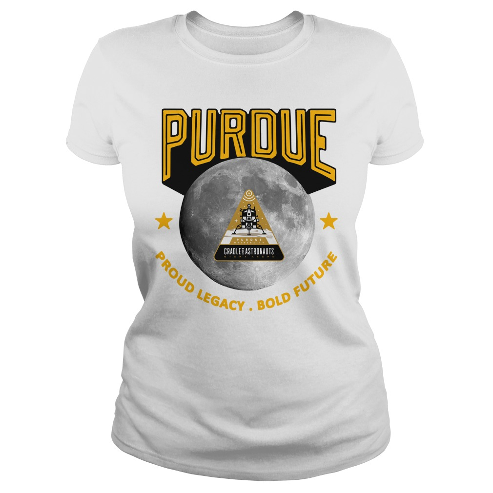 Purdue Proud Legacy Bold Future Cradle Of Astronauts Shirt