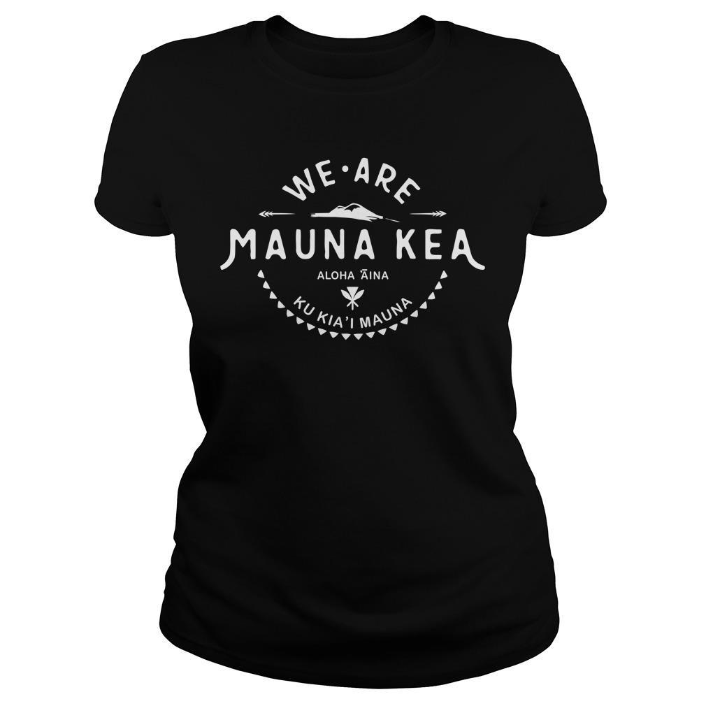 We Are Mauna Kea Aloha Aina Ku Kia'i MaunaShirt