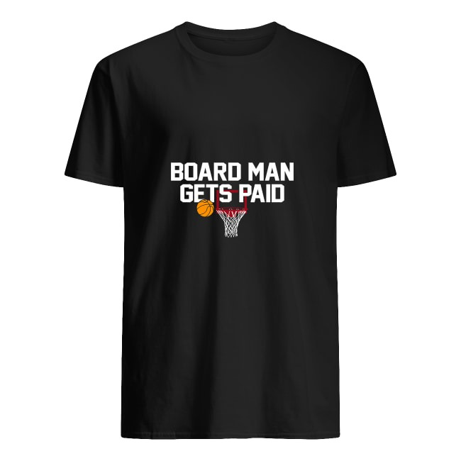 BOARD MAN GETS PAID SHIRT KAWHI LEONARD - TORONTO RAPTORS SHIRT