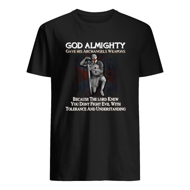 GOD ALMIGHTY GAVE HIS ARCHANGELS WEAPONS TEMPLAR SHIRT