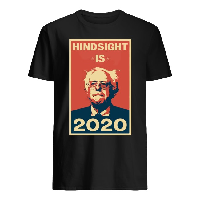 HINDSIGHT IS 2020 BERNIE SANDERS SHIRT