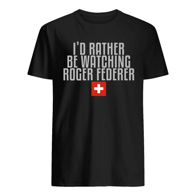 I'D RATHER BE WATCHING ROGER FEDERER SHIRT