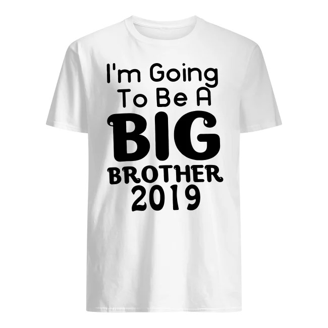 I'M GOING TO BE A BIG BROTHER 2019 SHIRT