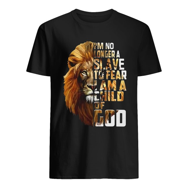 I'M NO LONGER A SLAVE TO FEAR I AM A CHILD OF GOD LION SHIRT