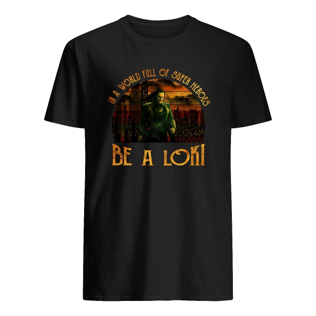 IN A WORLD FULL OF SUPER HEROES BE A LOKI VINTAGE SHIRT