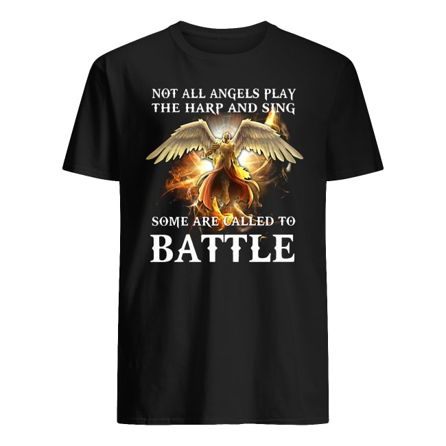 NOT ALL ANGELS PLAY THE HARP AND SING SOME ARE CALLED TO BATTLE SHIRT