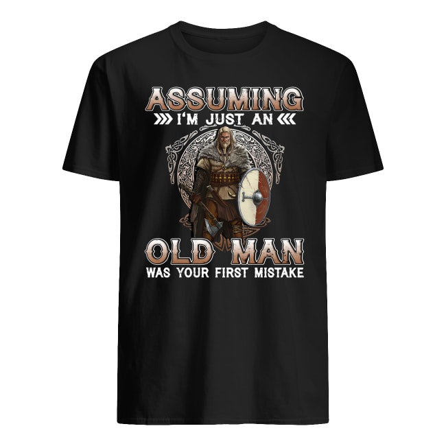 OFFICIAL ASSUMING I'M JUST AN OLD MAN WAS YOUR FIRST MISTAKE SHIRT