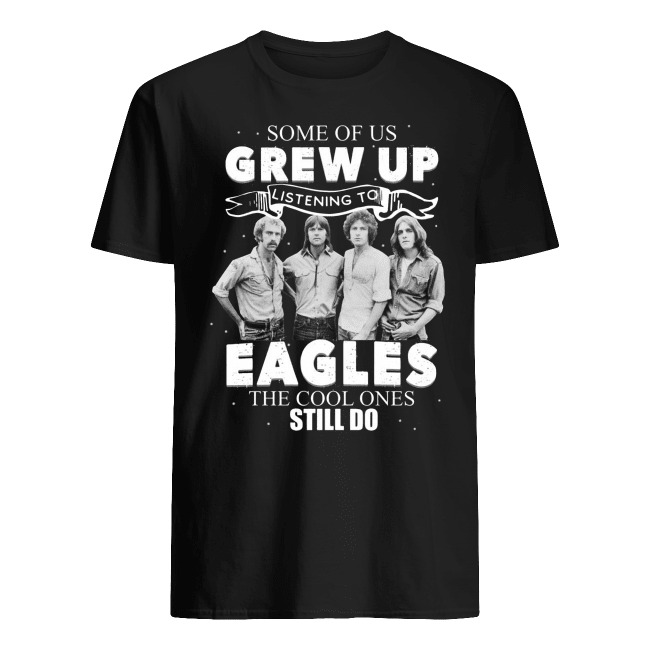 SOME OF US GREW UP EAGLES THE COOL ONES STILL DO SHIRT