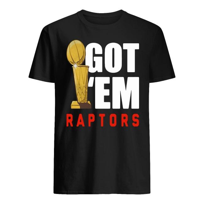 TORONTO RAPTORS 2019 NBA FINALS CHAMPIONS GOT' EM SHIRT