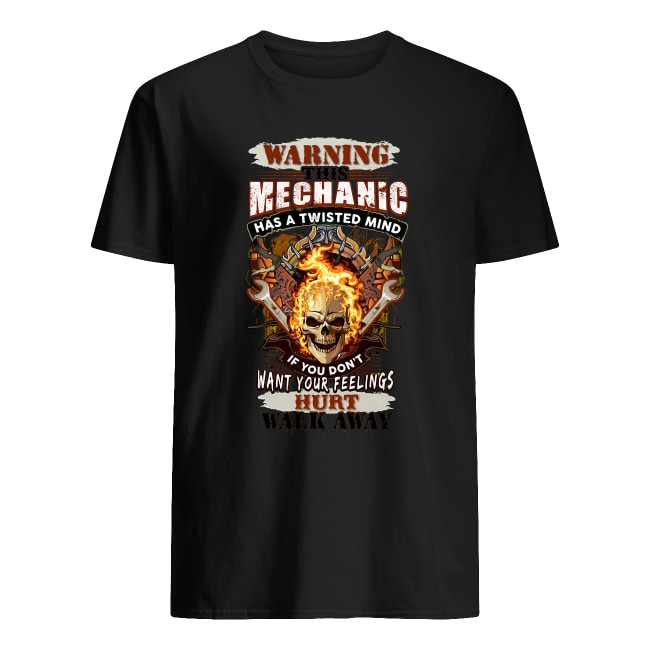 WARNING THIS MECHANIC HAS A TWISTED MIND IF YOU DON'T WANT YOUR FEELINGS HURT SKULL SHIRT