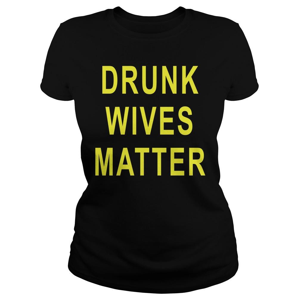 Drunk Wives MatterShirt