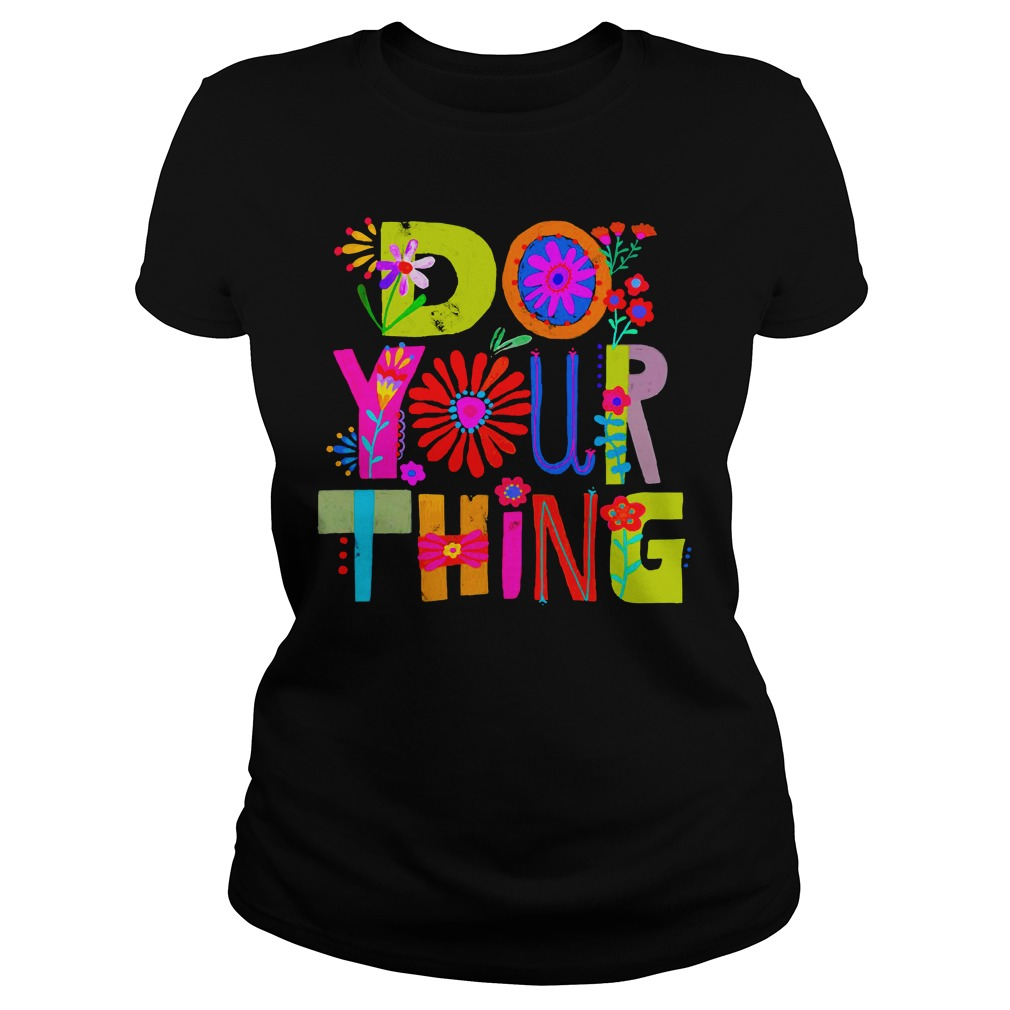 Flowers Do Your Thing Shirt