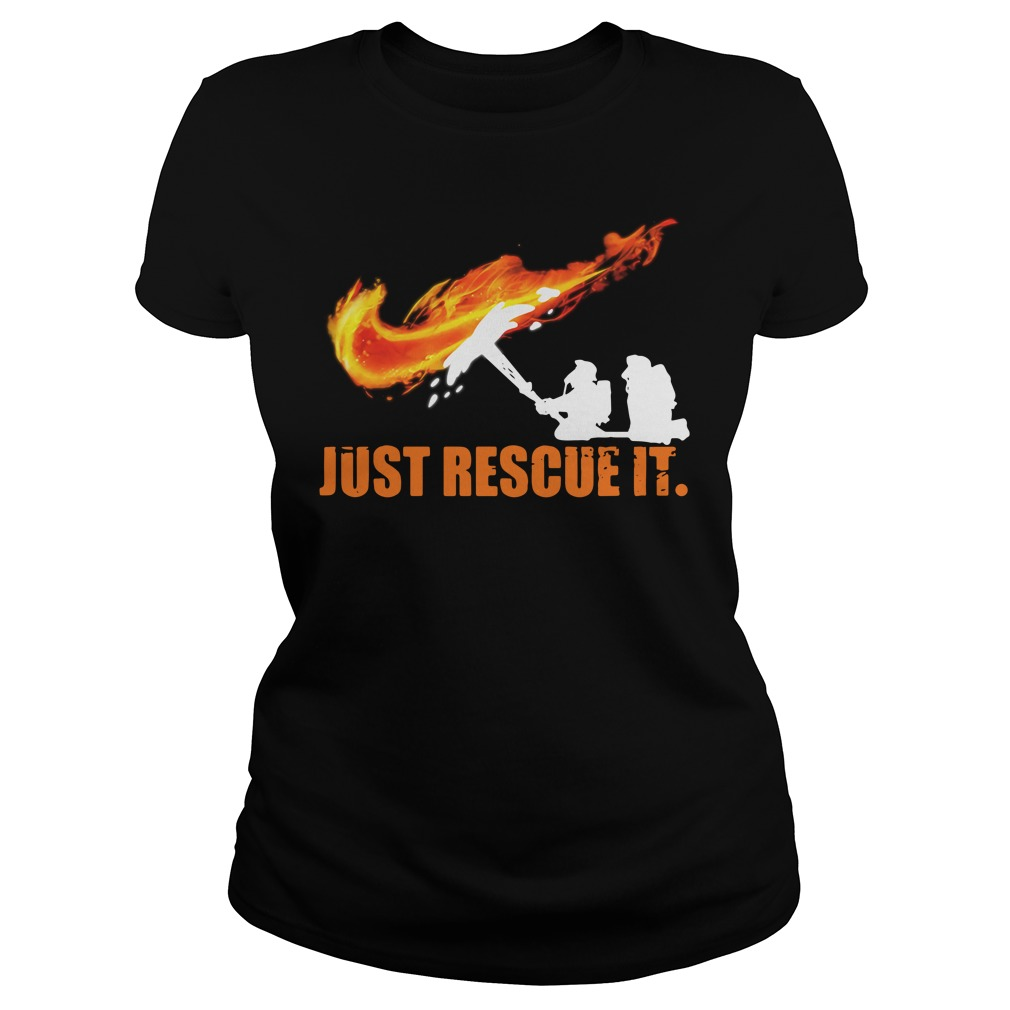 Just Rescue It Firefighter Shirt